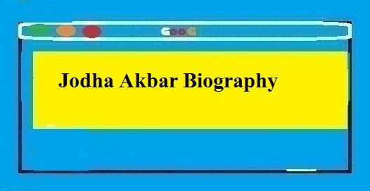 Jodha Akbar Biography In Hindi 2020 - Thebiohindi