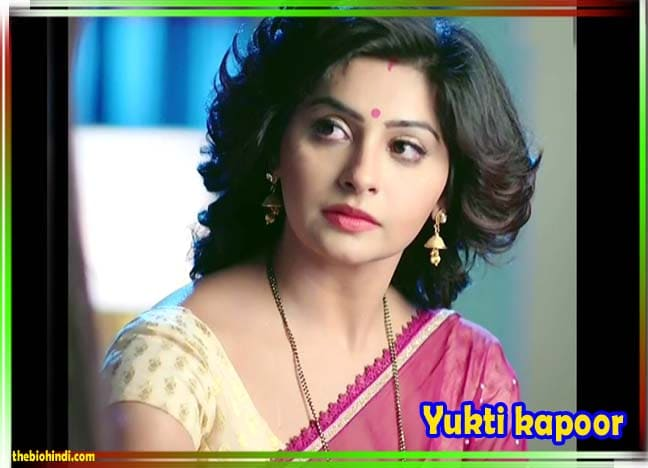 Yukti Kapoor Biography In Hindi